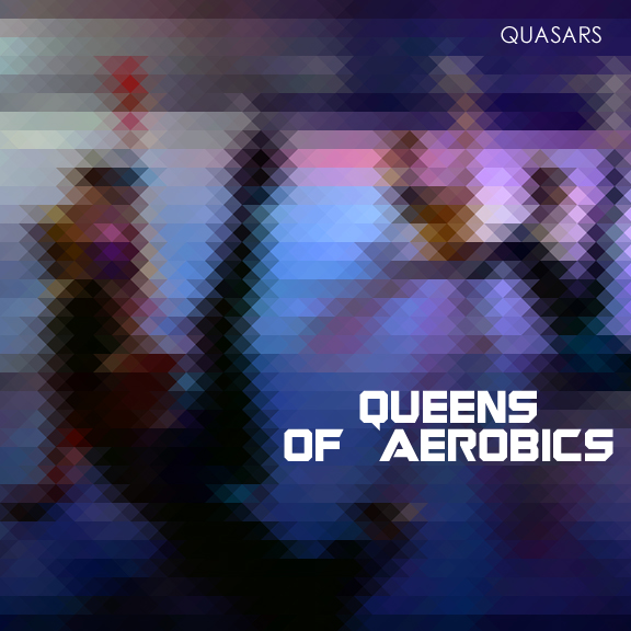 Quasars - Queens of aerobics